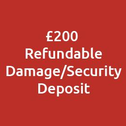 £200 Refundable Damage/Security Deposit